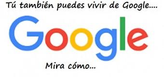 TÚ TAMBIÉN PUEDES vivir de Google. VIDEO…