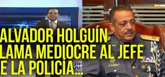 Vídeo: Salvador Holguín llama MEDIOCRE al Jefe de la Policía…