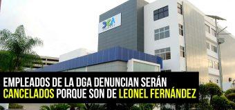 Empleados de la DGA denuncian serán cancelados porque son de Leonel Fernández