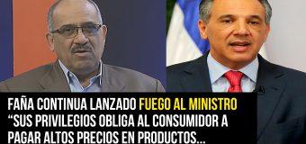 Faña continua lanzado fuego al ministro obligan al consumidor a pagar altos precios en productos