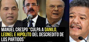"Manuel Crespo ""Culpa a Danilo, Leonel e Hipólito del descredito de los partidos"""